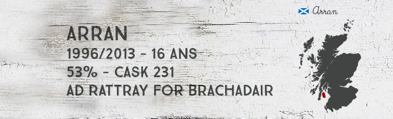 Arran 1996/2013 – 16yo – 53 % – Cask 231 – A.D. Rattray for Brachadair