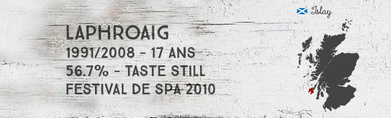 Laphroaig 1991/2008 – 17yo – 56,7 % – Taste Still Festival de Spa 2010