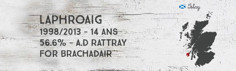 Laphroaig 1998/2013 – 14yo – 56,6 % – A.D.Rattray for Brachadair