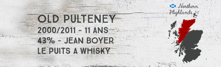 Old Pulteney 2000/2011 – 11yo – 43% – JeanBoyer Le puits à Whisky