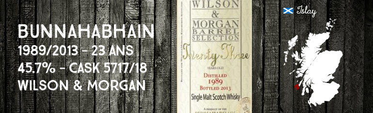 Bunnahabhain – Twenty Three – 1989/2013 – 23yo – 45,7% – Cask 5817/18 – Wilson & Morgan