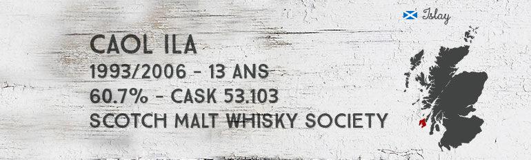 Caol Ila  – 1993/2006 – 13yo – 60,7% – Cask 53.103- Scotch Malt Whisky Society «Velvet Sweetness»