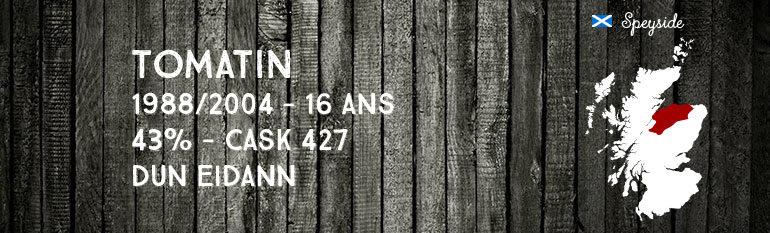 Tomatin – 1988/2004 – 16yo – 43% – Cask 427 – Dun Eidann