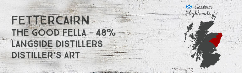 Fettercairn – 48% – Langside Distillers – Distiller's Art – The Good Fella