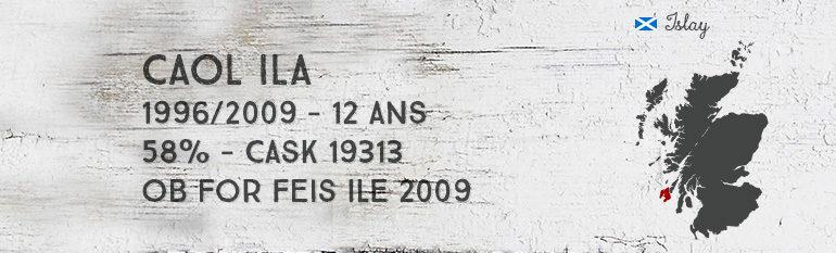 Caol Ila – 1996/2009 – 12yo – 58% – Cask 19313 –  OB for Feis Ile 2009