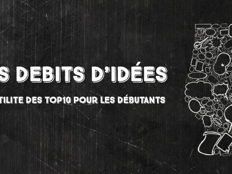 Debits d'idées 2 : utilité des top10 pour les débutants