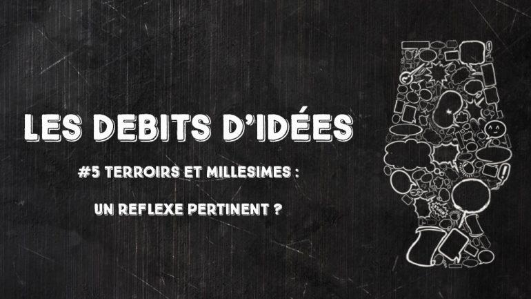 Débits d'idées 5 – Terroir et millésimes : un réflexe pertinent ?