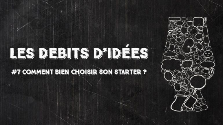 Débits d'idées 7 – Comment bien choisir son starter ?