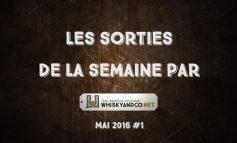 Les sorties whisky de la semaine : Mai 2016 #1