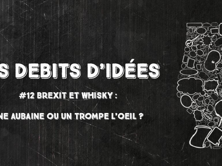 Débits d'idées 12 – Brexit et Whisky: Une aubaine ou un trompe l'oeil?