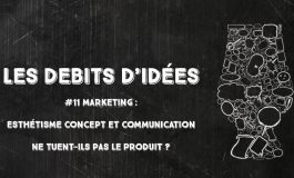 Débits d'idées 11 – Marketing: esthétisme, concept et communication ne tuent-ils pas le produit ?