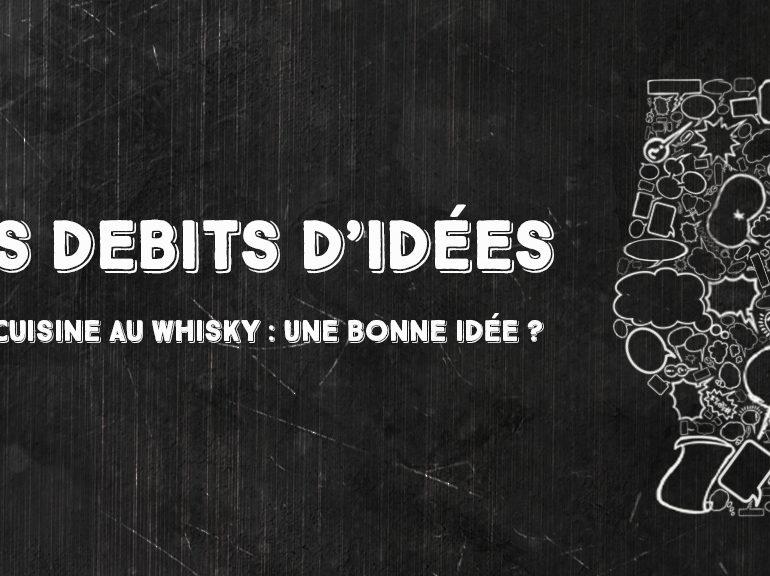 Débits d'idées 14 – Cuisine au whisky: Une bonne idée ?