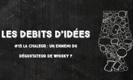 Débits d'idées 15 – La chaleur: un ennemi du dégustateur de whisky ?