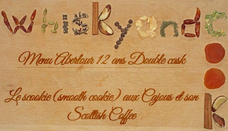 Whiskyandcook – Menu Aberlour 12yo Double cask (3/3) – Dessert : Le scookie (smooth cookie) aux Cajous et son Scottish Coffee