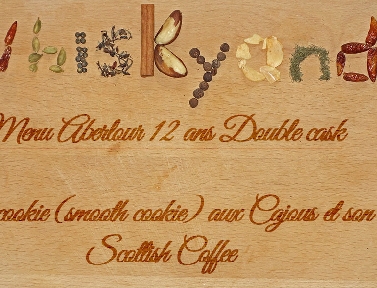 Whiskyandcook – Menu Aberlour 12yo Double cask (3/3) – Dessert : Le scookie (smooth cookie) aux Cajous et son Scottish Coffee