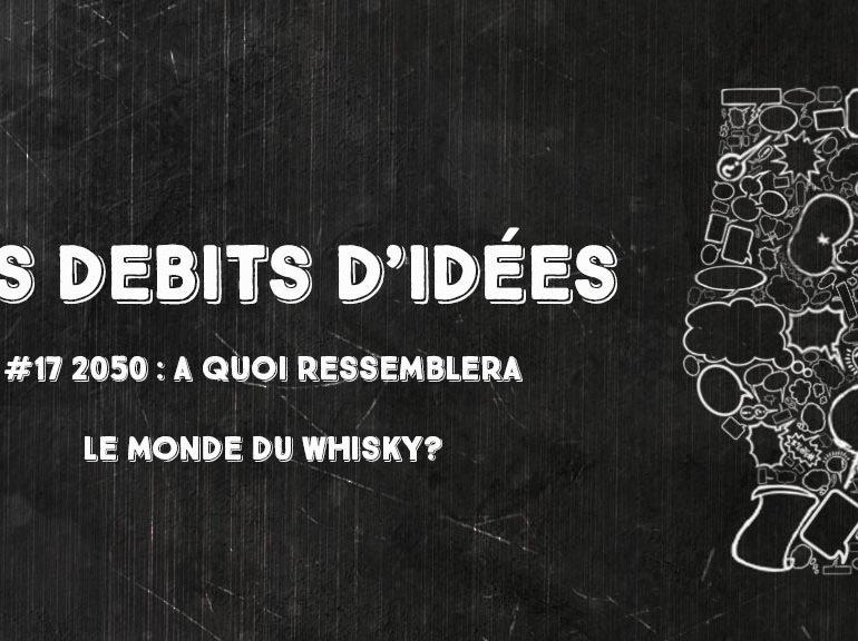 Débits d'idées 17 – 2050: A quoi ressemblera le monde du whisky?