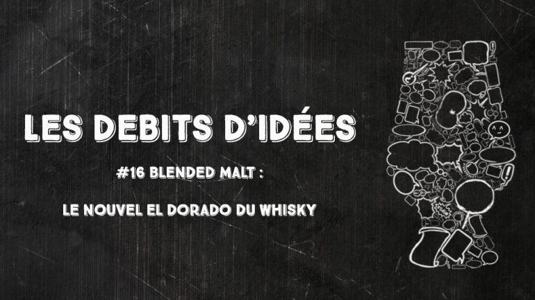 Débits d'idées 16 – Blended Malt: Le nouvel El Dorado du whisky ?