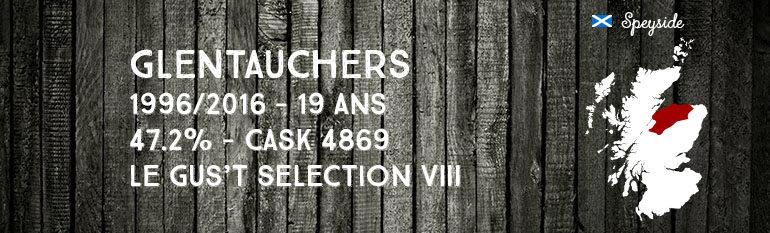 Glentauchers – 1996/2016 – 19yo – 47,2% – Cask 4869 – Le Gus't – Selection VIII