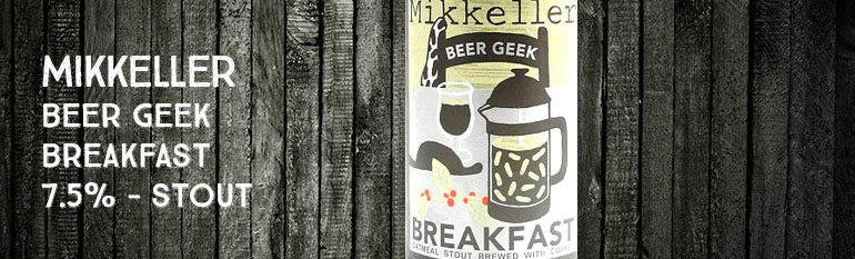 Mikkeller – Beer Geek – Breakfast – 7,5% – Stout