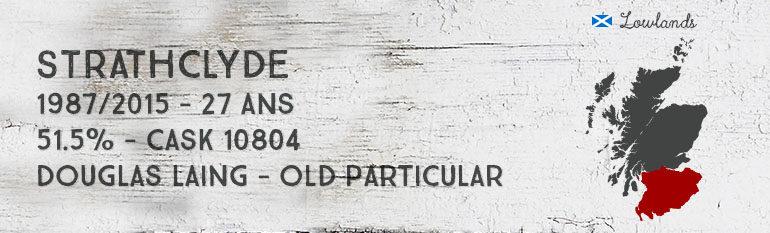 Strathclyde – 1987/2015 – 27yo – 51,5% – Cask 10804 – Douglas Laing – Old Particular