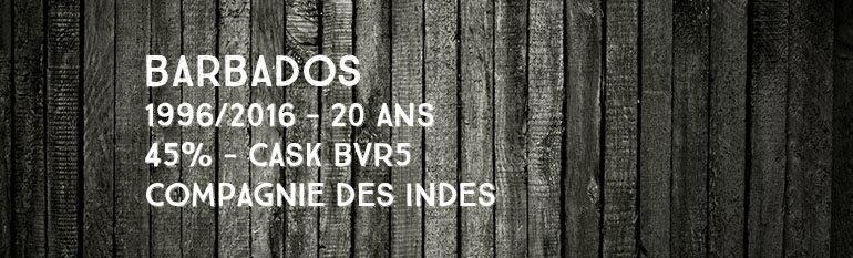 Barbados – 1996/2016 – 20yo – 45% – Cask BVR5 – Compagnie Des Indes – Barbade