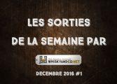 Les sorties de la semaine : décembre 2016 #1