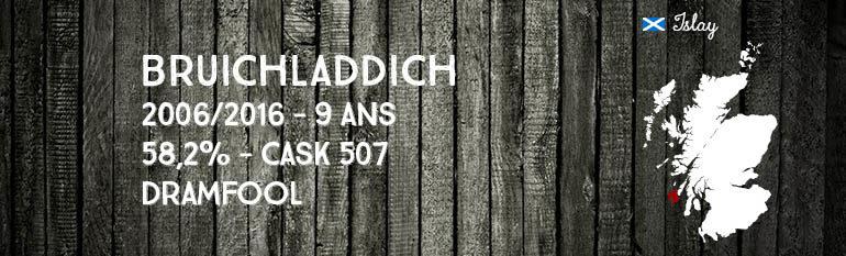 Bruichladdich – 2006/2016 – 9yo – 58,2% – Cask 507 – Dramfool