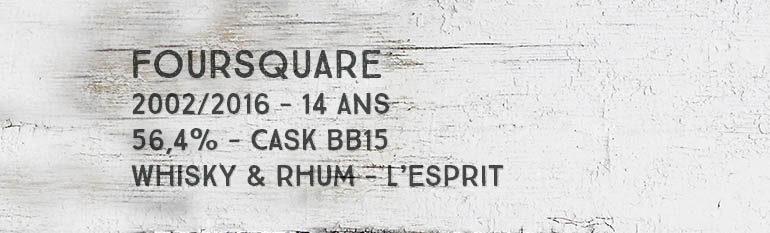 Foursquare – 2002/2016 – 14yo – 56,4% – Cask BB15 – Whisky & Rhum – L'esprit – Barbade