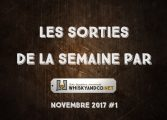 Les sorties de la semaine : Novembre 2017 #1