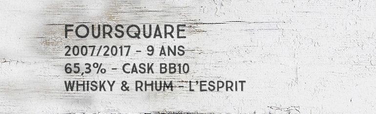Foursquare – 2007/2017 – 9yo – 65,3% – Cask BB10 – Whisky & Rhum – L'Esprit – Barbade