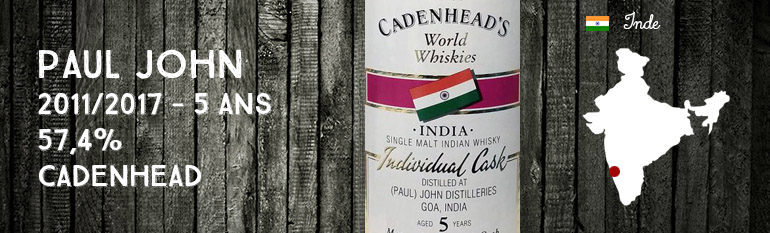 Paul John – 2011/2017 – 5 ans – 57,4% – Cadenhead – Authentic Collection – World Whiskies