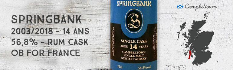 Springbank – 2003/2018 – 14 ans – 56,8% – Barbados Rum Cask – OB – for France