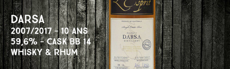 Darsa – 2007/2017 – 10 ans – 59,6% – Cask BB 14 – Whisky & Rhum – L'esprit – Single Cask Collection – Guatemala