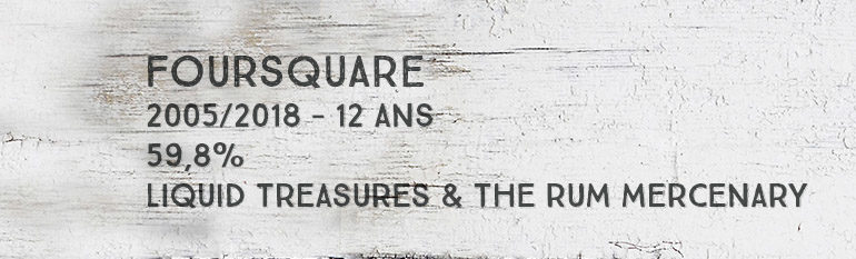 Foursquare – 2005/2018 – 12 ans – 59,8% – Liquid Treasures & The Rum Mercenary – Rum Session n°6 – Barbade